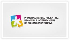 Primer Congreso Argentino Regional e Internacional de Educación Inclusiva